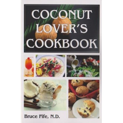 Coconut Lover's Cookbook by Bruce Fife ND